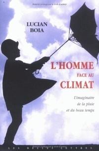 Lucian Boia - L'homme face au climat - L'imaginaire de la pluie et du beau temps.