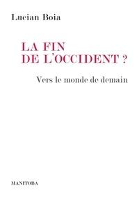Lucian Boia - La fin de l'Occident ? - Vers le monde de demain.