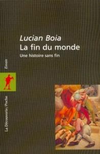 Lucian Boia - POCHES ESSAIS  : La fin du monde - Une histoire sans fin.