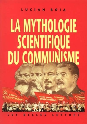 Lucian Boia - La mythologie scientifique du communisme.