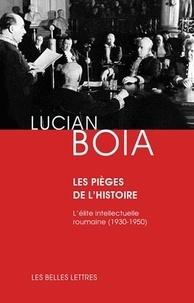 Lucian Boia - Les pièges de l'histoire - L'élite intellectuelle roumaine entre 1930 et 1950.
