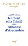 Lucian Dînca - Le Christ et la Trinité chez Athanase d'Alexandrie.