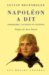 Lucian Regenbogen - NAPOLEON A DIT. - Aphorismes, citations et opinions.