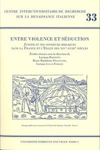 Luciana Borsetto et Marie-Madeleine Fragonard - Entre violence et séduction - Judith et ses consoeurs bibliques dans la France et l'Italie des XIVe-XVIIIe siècles.