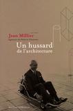 Luciana Ravanel et Michel Gérard - Jean Millier (1917-2006) ingénieur des Ponts et Chaussées - Un hussard de l'architecture.