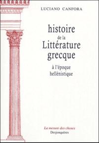 Luciano Canfora - Histoire de la littérature grecque - A l'époque hellénistique.