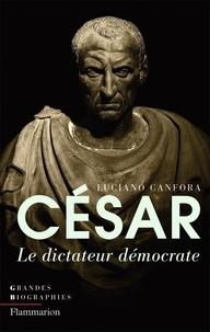 Luciano Canfora - Jules César - Le dictateur démocrate.