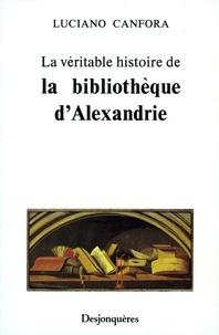 Luciano Canfora - La Véritable histoire de la bibliothèque d'Alexandrie.