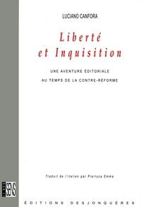 Luciano Canfora - Liberté et Inquisition - Une aventure éditoriale au temps de la Contre-Réforme.
