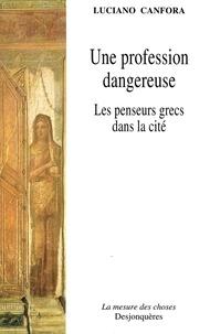 Luciano Canfora - Une profession dangereuse. - Les penseurs grecs dans la cité.