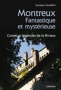Luciano Cavallini - Montreux Fantastique et mystérieuse - Contes et légendes de la Riviera.