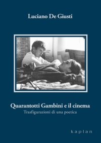 Luciano de Giusti - Quarantotti Gambini e il cinema - Trasfigurazioni di una poetica.