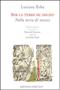 Luciano Erba - Sur la terre du milieu : Nella terra di mezzo.