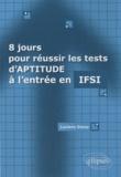 Luciano Gossy - 8 jours pour réussir les tests d'aptitude à l'entrée en IFSI.