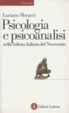Luciano Mecacci - Psicologia e psicoanalisi nella cultura italiana del Novecento.