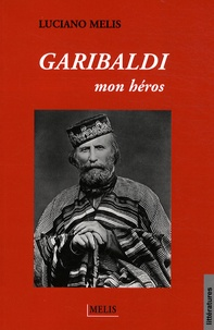 Luciano Melis - Garibaldi mon héros.