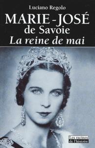 Luciano Regolo - Marie-José de Savoie. - La reine de mai.