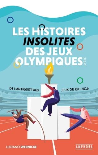 Les histoires insolites des Jeux Olympiques d'été. De l'Antiquité aux Jeux de Rio 2016