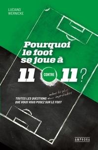 Luciano Wernicke - Pourquoi le foot se joue à 11 contre 11 ? - Toutes les questions que vous vous posez sur le foot.