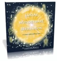 Lucias wunderbare Seelenreise - ... und immer wieder grüßt das Leben ....