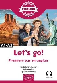 Lucie Amaro-Péguy et Joline Boulon - Let's go ! - Premiers pas en anglais A1/A2 avec fichiers audios.