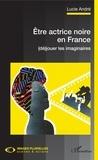 Lucie André - Etre actrice noire en France - (Dé)jouer les imaginaires.