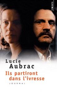 Lucie Aubrac - ILS PARTIRONT DANS L'IVRESSE.