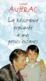 Lucie Aubrac - La Résistance expliquée à mes petits-enfants.