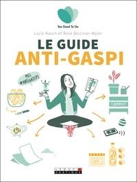 Lucie Basch et Rose Boursier-wyler - Le guide anti-gaspi.