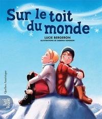 Lucie Bergeron - Sur le toit du monde.
