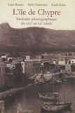 Lucie Bonato et Haris Yiakoumis - L'Ile de Chypre - Itinéraire photographique du XIXe au XXe siècle.