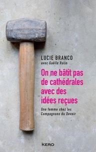 Livres téléchargeables sur ipad On ne bâtit pas de cathédrales avec des idées reçues en francais par Lucie Branco