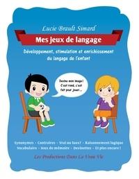 Lucie Brault Simard - Mes jeux de langage - Développement, stimulation et enrichissement du langage de l'enfant.