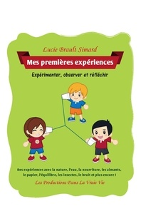 Lucie Brault Simard - Mes premières expériences - Expérimenter, observer et réfléchir.