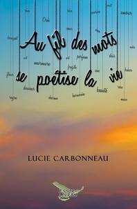 Lucie Carbonneau - Au fil des mots se poétise la vie.