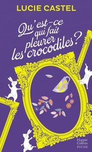Lucie Castel - Qu'est-ce qui fait pleurer les crocodiles ? - Une comédie romantique  avec une touche d'humour à l'anglaise.