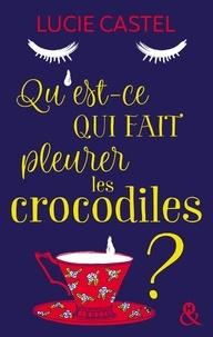 Lucie Castel - Qu'est-ce qui fait pleurer les crocodiles ?.