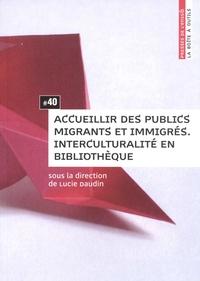 Accueillir des publics migrants et immigrés- Interculturalité en bibliothèque - Lucie Daudin |