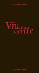 Lucie de La Héronnière - La vraie recette.