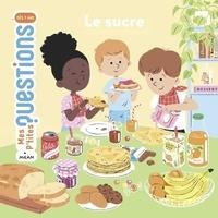 Lucie de la Héronnière et Nathalie Ragondet - Le sucre.