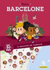 Lucie de la Héronnière et Bruno Wennagel - Mission Barcelone - 15 défis à relever en famille.