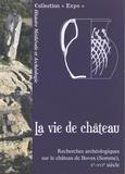 Lucie Degroisilles - La vie de château - Recherches archéologiques sur le château de Boves (Somme), Xe-XVIe siècle.