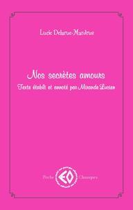 Lucie Delarue-Mardrus - Nos secrètes amours.