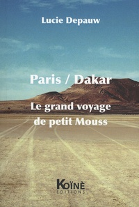 Lucie Depauw - Paris/Dakar - Le grand voyage de petit Mouss.