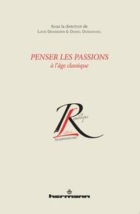 Lucie Desjardins et Daniel Dumouchel - Penser les passions à l'âge classique.