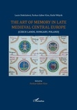 Lucie Dolezalova et Farkas Gabor Kiss - The art of memory in late medieval central Europe (Czech lands, Hungary, Poland).