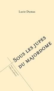 Lucie Dumas - Sous les jupes du majordome.