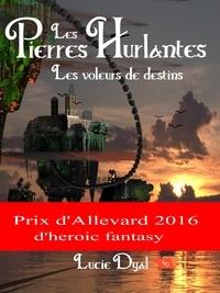 Lucie Dyal - Les pierres hurlantes Tome 1 : Les voleurs de destin.