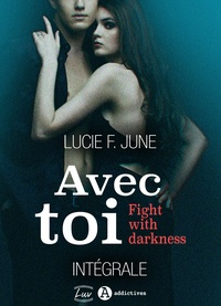 Lucie F. June - Avec toi - Fight with darkness (intégrale).