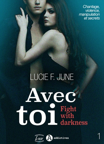 Lucie F. June - Avec toi - Fight with darkness, vol. 1.
